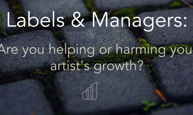 Labels & Managers: Are You Helping or Hurting Your Artist's Growth?