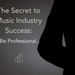 The Secret to Music Industry Success: Be Professional