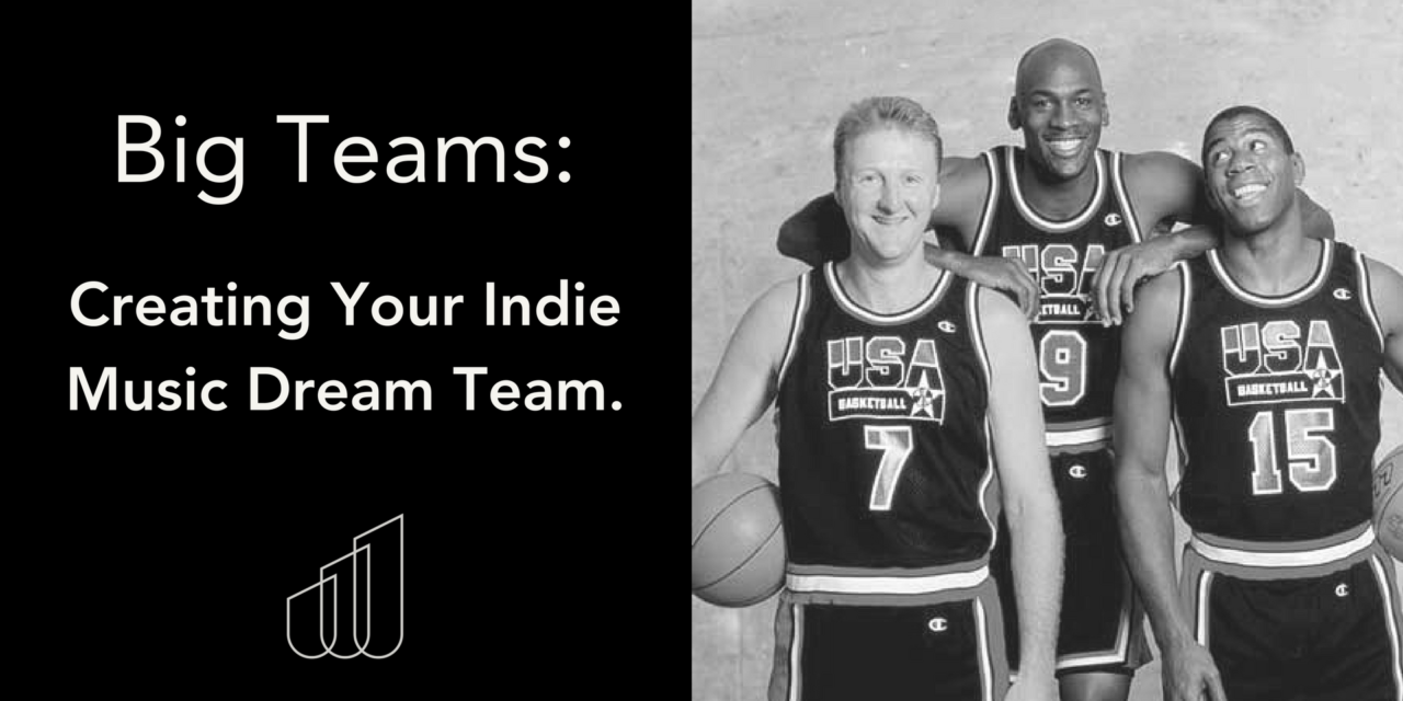 Big Teams: Building Your Indie Music Dream Team.