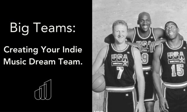 Big Teams: Building Your Indie Music Dream Team.