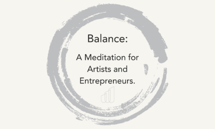 Balance: A Meditation for Artists & Entrepreneurs