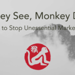 Monkey See, Monkey Don't: Stopping Unessential Marketing.