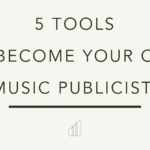 5 Tools to Becoming Your Own Music Publicist.