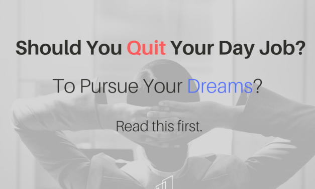 Read This First – Before You Quit Your Day Job.