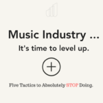 Music Industry, It's Time to Level Up: 5 Marketing Tactics to STOP Doing.